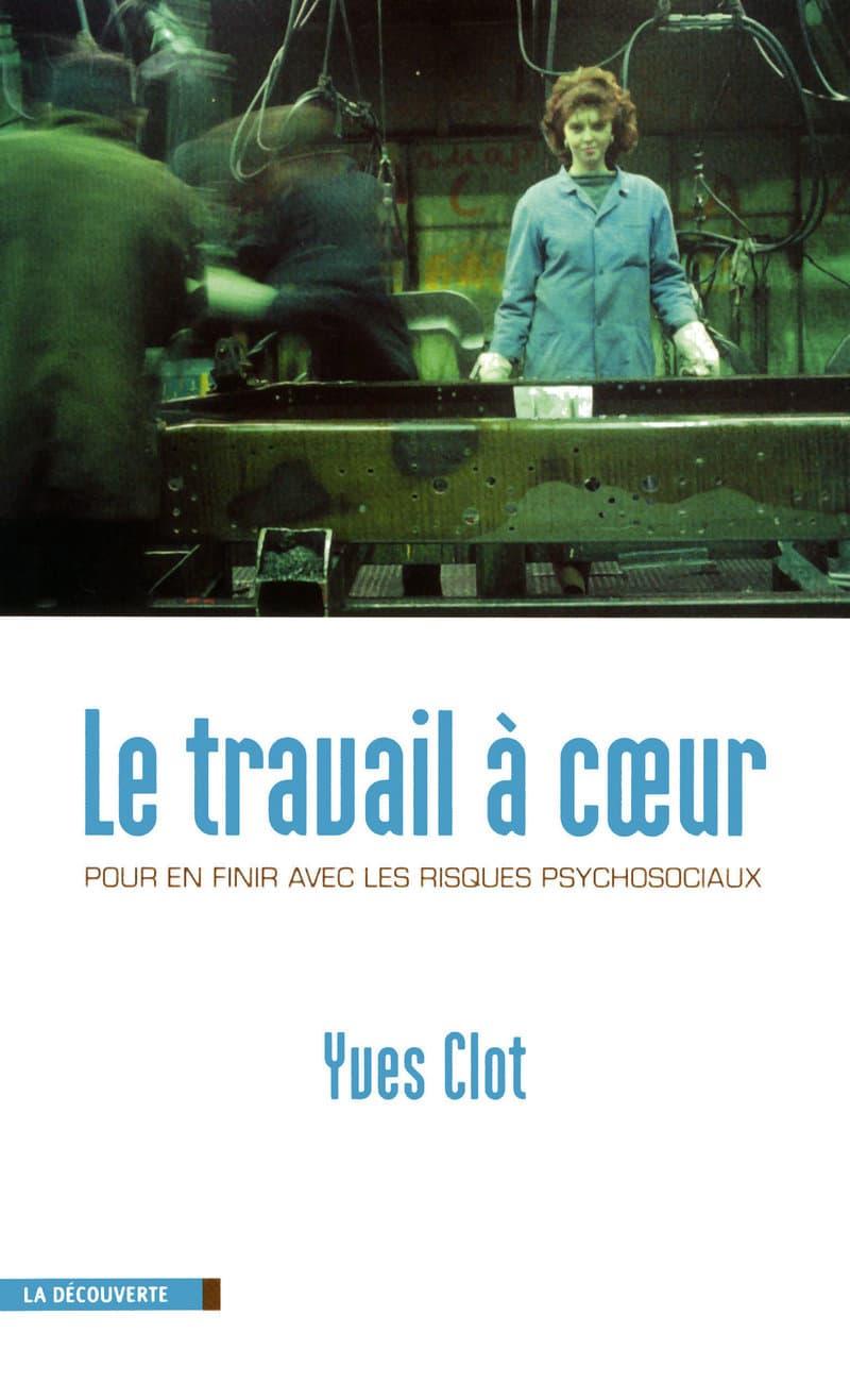 Le travail a coeur; Yves Clot